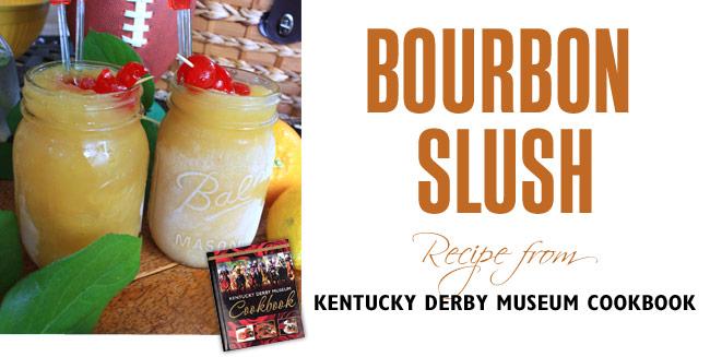 Bourbon Slush Recipe ~ Kentucky Derby Museum Cookbook | Kentucky Derby ...